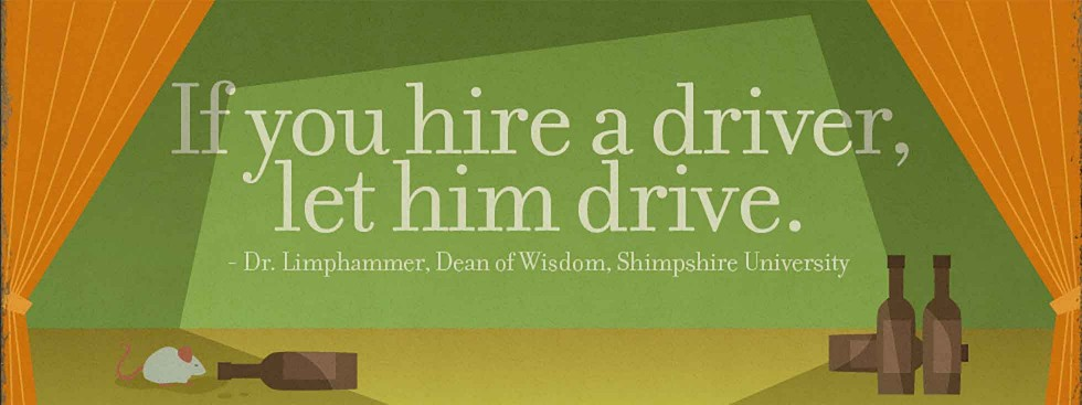 If you hire a driver, let him drive.