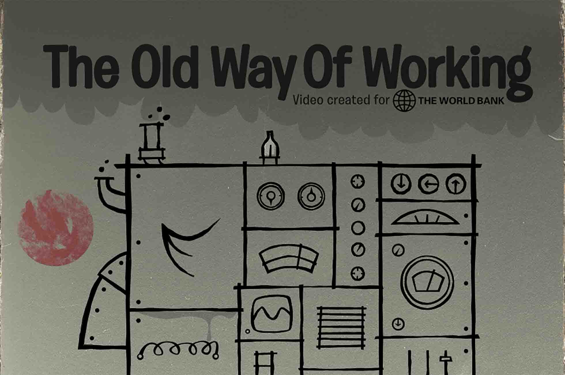 The Old Way of Working video created for the World Bank