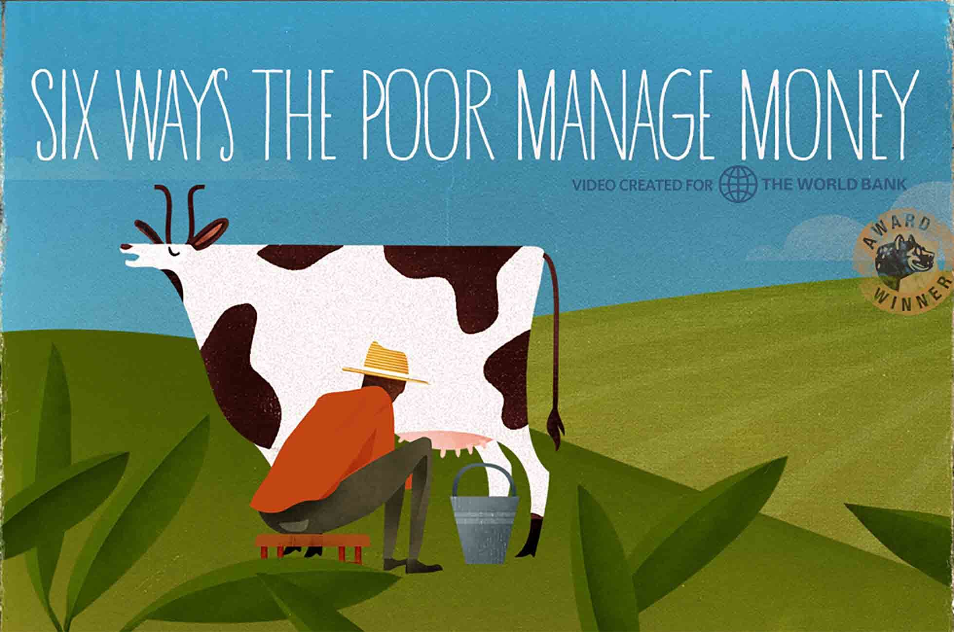 Six Ways the Poor Manage Their Money is an animation created for the World Bank.